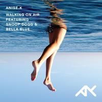 Anise K feat. Bella Blue - Walking On Air